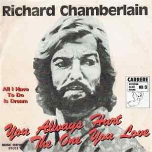 Richard Chamberlain - You Always Hurt The One You Love Mp3