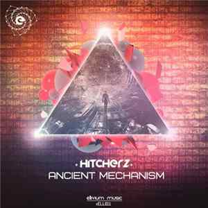Hitcherz - Ancient Mechanism Mp3